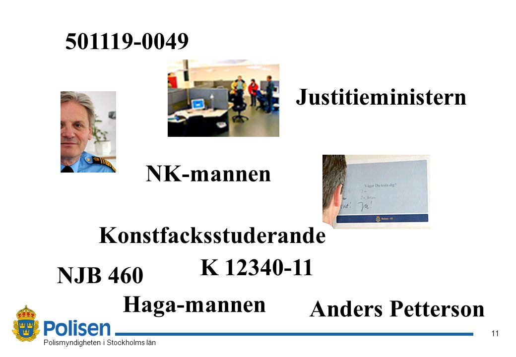 11 Polismyndigheten i Stockholms län Justitieministern NJB 460 K 12340-11 NK-mannen Anders Petterson Haga-mannen 501119-0049 Konstfacksstuderande