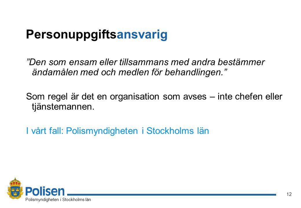 """12 Polismyndigheten i Stockholms län Personuppgiftsansvarig """"Den som ensam eller tillsammans med andra bestämmer ändamålen med och medlen för behandli"""