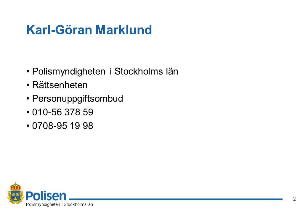 13 Polismyndigheten i Stockholms län Personuppgiftsombud Den fysiska person som självständigt ska se till att personuppgifter behandlas på ett korrekt och lagligt sätt.