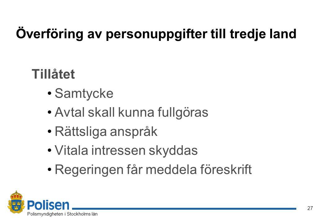 27 Polismyndigheten i Stockholms län Överföring av personuppgifter till tredje land Tillåtet Samtycke Avtal skall kunna fullgöras Rättsliga anspråk Vi