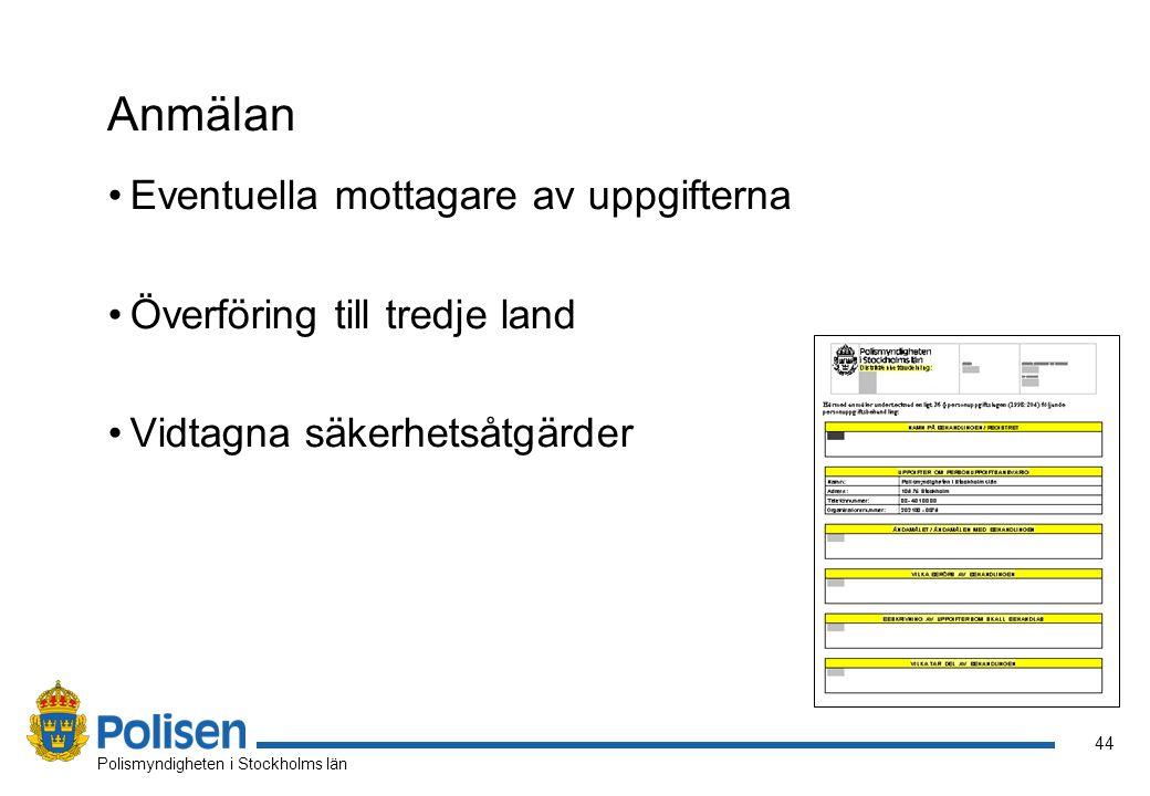 44 Polismyndigheten i Stockholms län Anmälan Eventuella mottagare av uppgifterna Överföring till tredje land Vidtagna säkerhetsåtgärder