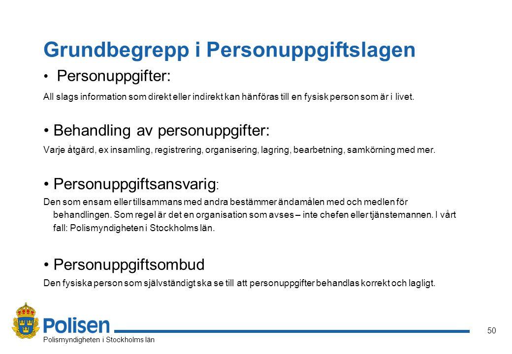50 Polismyndigheten i Stockholms län Grundbegrepp i Personuppgiftslagen Personuppgifter: All slags information som direkt eller indirekt kan hänföras