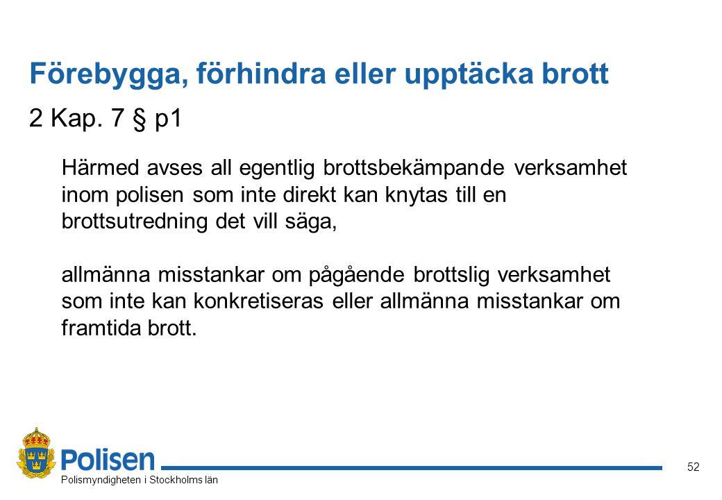 52 Polismyndigheten i Stockholms län Härmed avses all egentlig brottsbekämpande verksamhet inom polisen som inte direkt kan knytas till en brottsutred