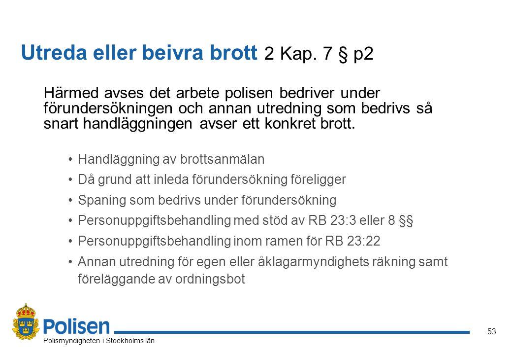 53 Polismyndigheten i Stockholms län Härmed avses det arbete polisen bedriver under förundersökningen och annan utredning som bedrivs så snart handläg