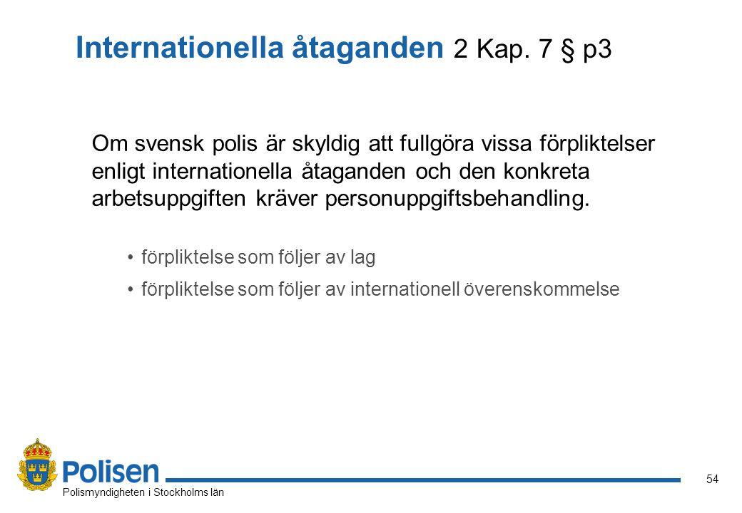 54 Polismyndigheten i Stockholms län Om svensk polis är skyldig att fullgöra vissa förpliktelser enligt internationella åtaganden och den konkreta arb