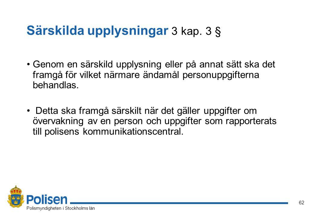 62 Polismyndigheten i Stockholms län Särskilda upplysningar 3 kap. 3 § Genom en särskild upplysning eller på annat sätt ska det framgå för vilket närm
