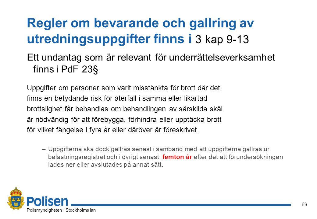 69 Polismyndigheten i Stockholms län Regler om bevarande och gallring av utredningsuppgifter finns i 3 kap 9-13 Ett undantag som är relevant för under
