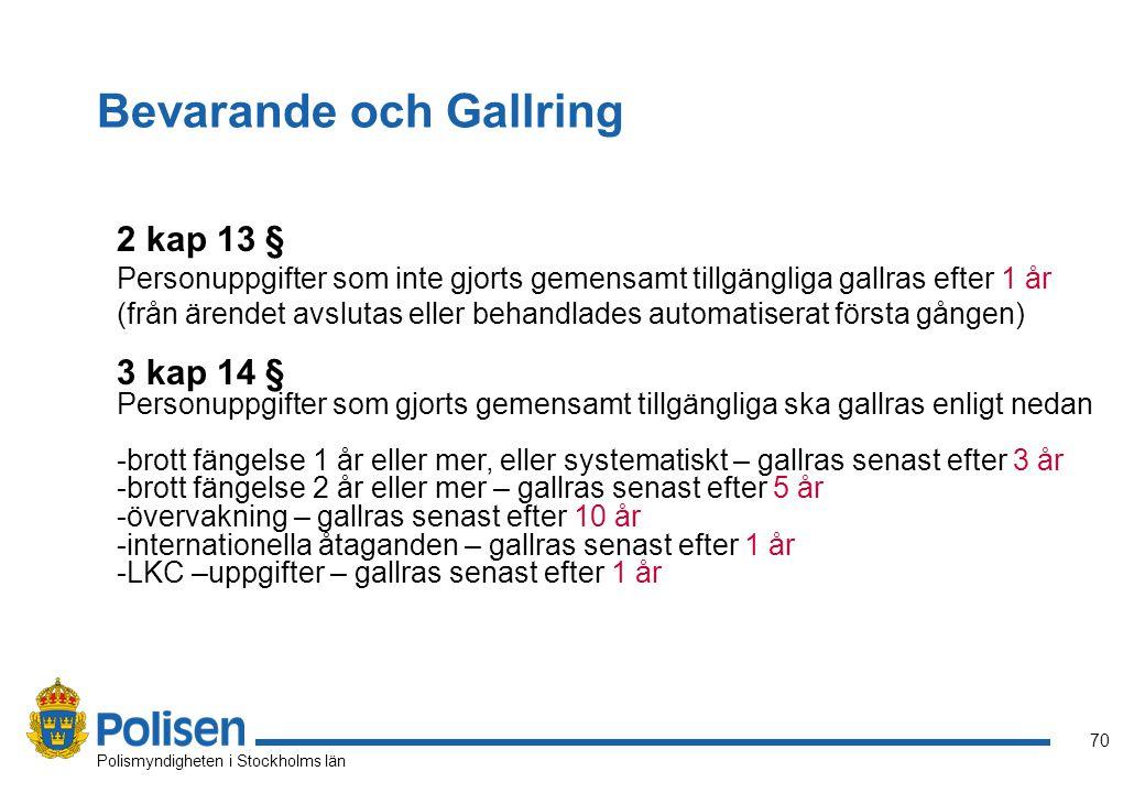 70 Polismyndigheten i Stockholms län Bevarande och Gallring 2 kap 13 § Personuppgifter som inte gjorts gemensamt tillgängliga gallras efter 1 år (från