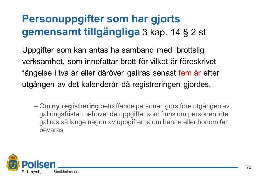 72 Polismyndigheten i Stockholms län Personuppgifter som har gjorts gemensamt tillgängliga 3 kap. 14 § 2 st Uppgifter som kan antas ha samband med bro