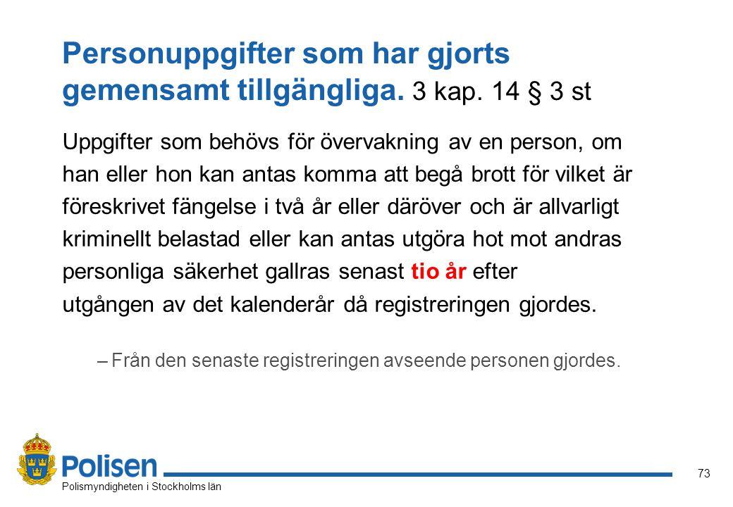 73 Polismyndigheten i Stockholms län Personuppgifter som har gjorts gemensamt tillgängliga. 3 kap. 14 § 3 st Uppgifter som behövs för övervakning av e
