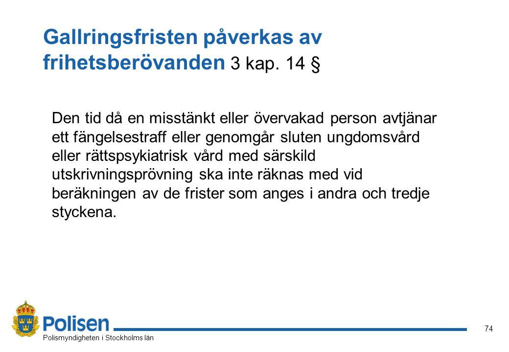 74 Polismyndigheten i Stockholms län Gallringsfristen påverkas av frihetsberövanden 3 kap. 14 § Den tid då en misstänkt eller övervakad person avtjäna