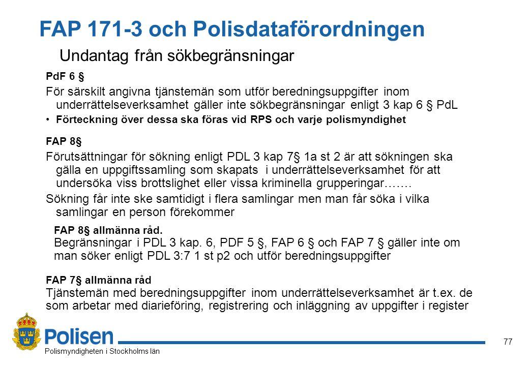 77 Polismyndigheten i Stockholms län FAP 7§ allmänna råd Tjänstemän med beredningsuppgifter inom underrättelseverksamhet är t.ex. de som arbetar med d