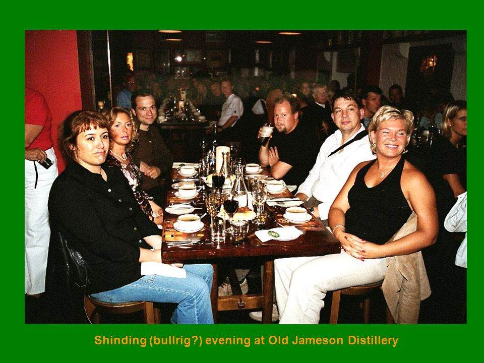 Shinding (bullrig?) evening at Old Jameson Distillery