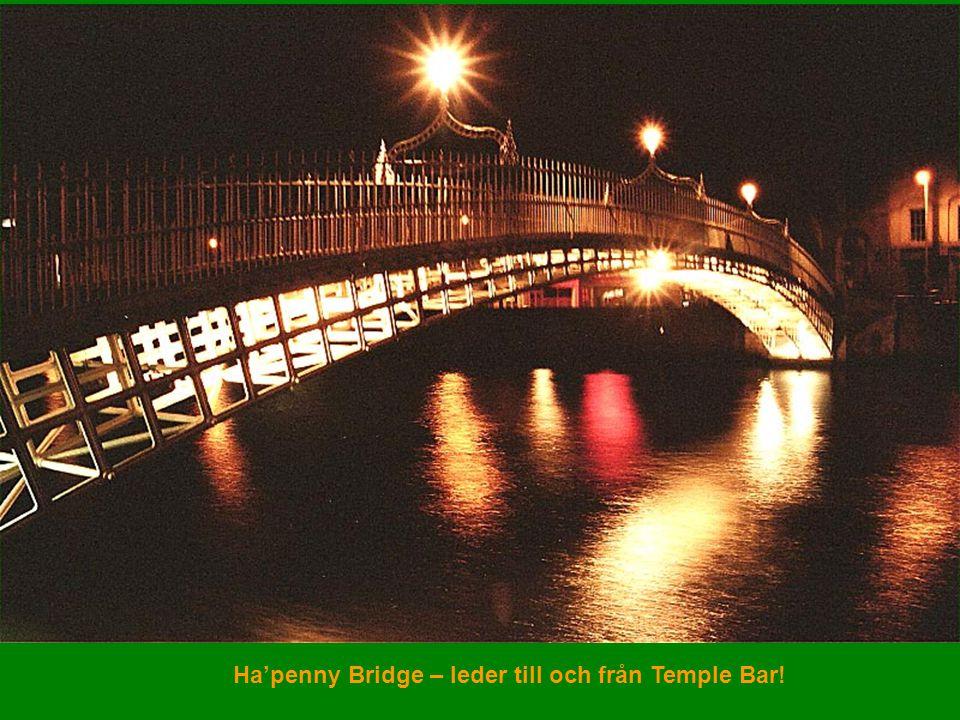 Ha'penny Bridge – leder till och från Temple Bar!