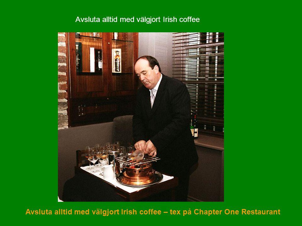 Avsluta alltid med välgjort Irish coffee Avsluta alltid med välgjort Irish coffee – tex på Chapter One Restaurant