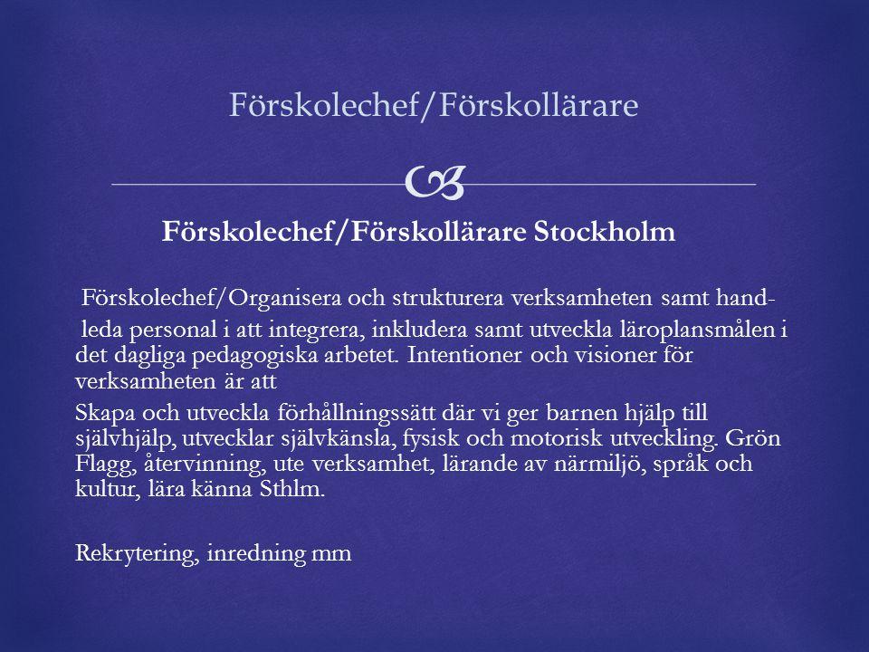  Förskolechef/Förskollärare Stockholm Förskolechef/Organisera och strukturera verksamheten samt hand- leda personal i att integrera, inkludera samt u