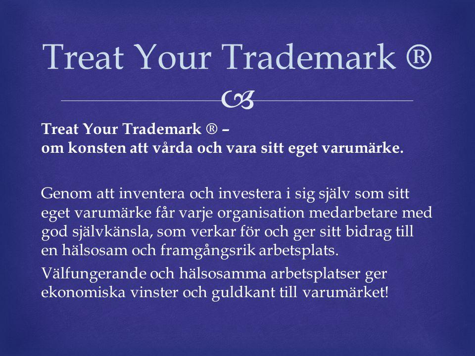  Treat Your Trademark ® – om konsten att vårda och vara sitt eget varumärke. Genom att inventera och investera i sig själv som sitt eget varumärke få