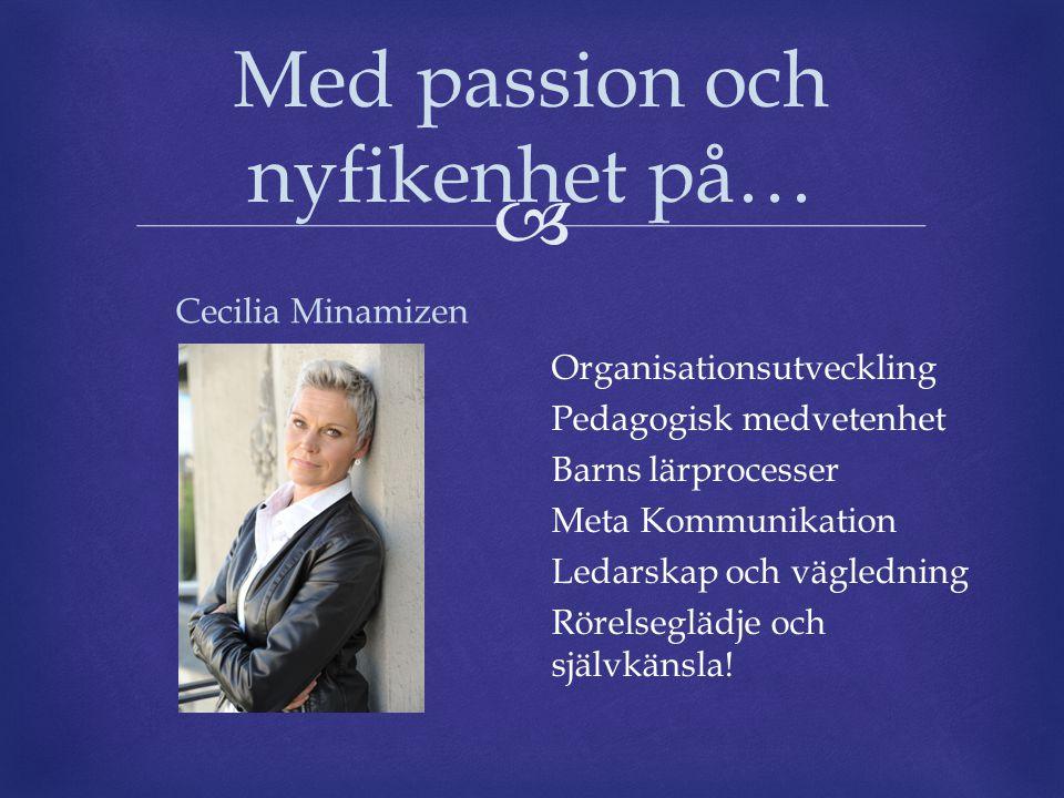  Med passion och nyfikenhet på… Cecilia Minamizen Organisationsutveckling Pedagogisk medvetenhet Barns lärprocesser Meta Kommunikation Ledarskap och