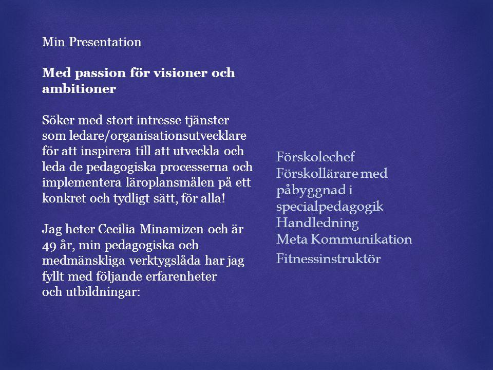 Min Presentation Med passion för visioner och ambitioner Söker med stort intresse tjänster som ledare/organisationsutvecklare för att inspirera till a