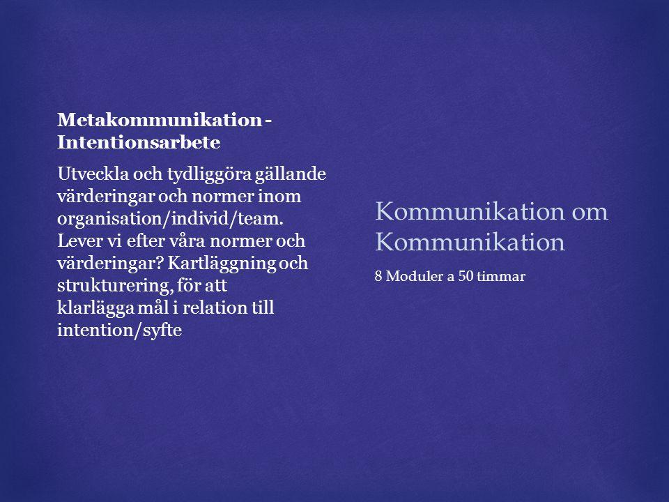 Kommunikation om Kommunikation Metakommunikation - Intentionsarbete Utveckla och tydliggöra gällande värderingar och normer inom organisation/individ/