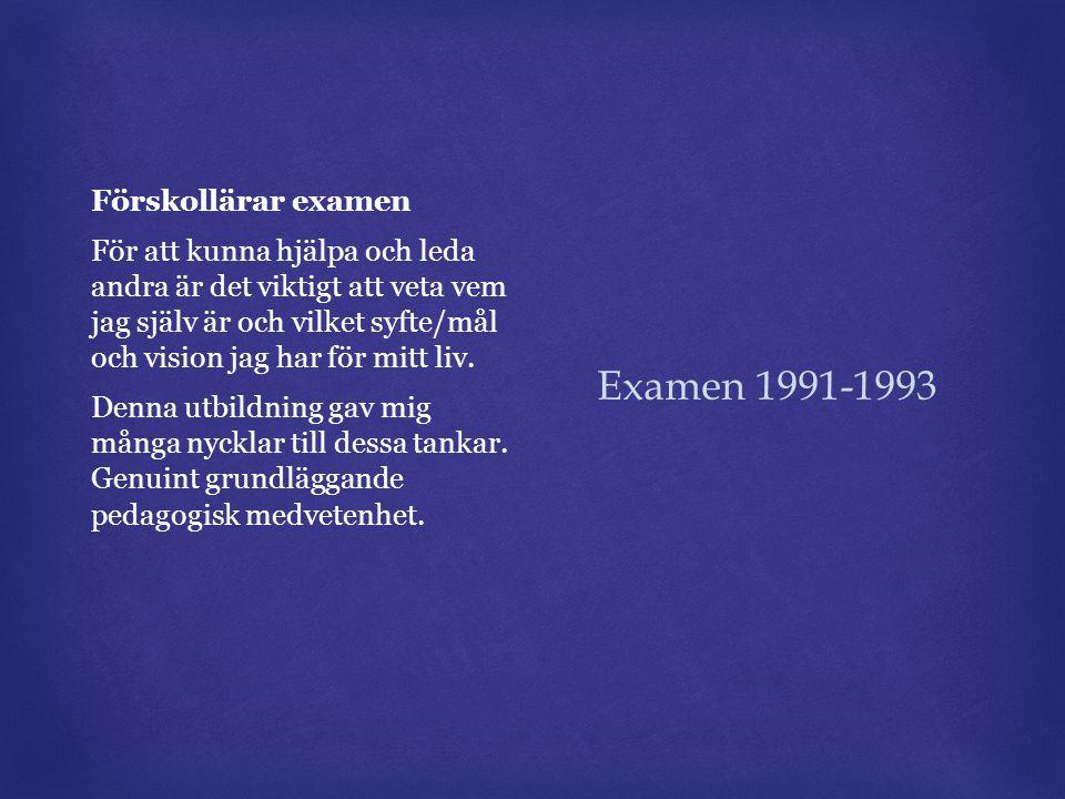 Examen 1991-1993 Förskollärar examen För att kunna hjälpa och leda andra är det viktigt att veta vem jag själv är och vilket syfte/mål och vision jag