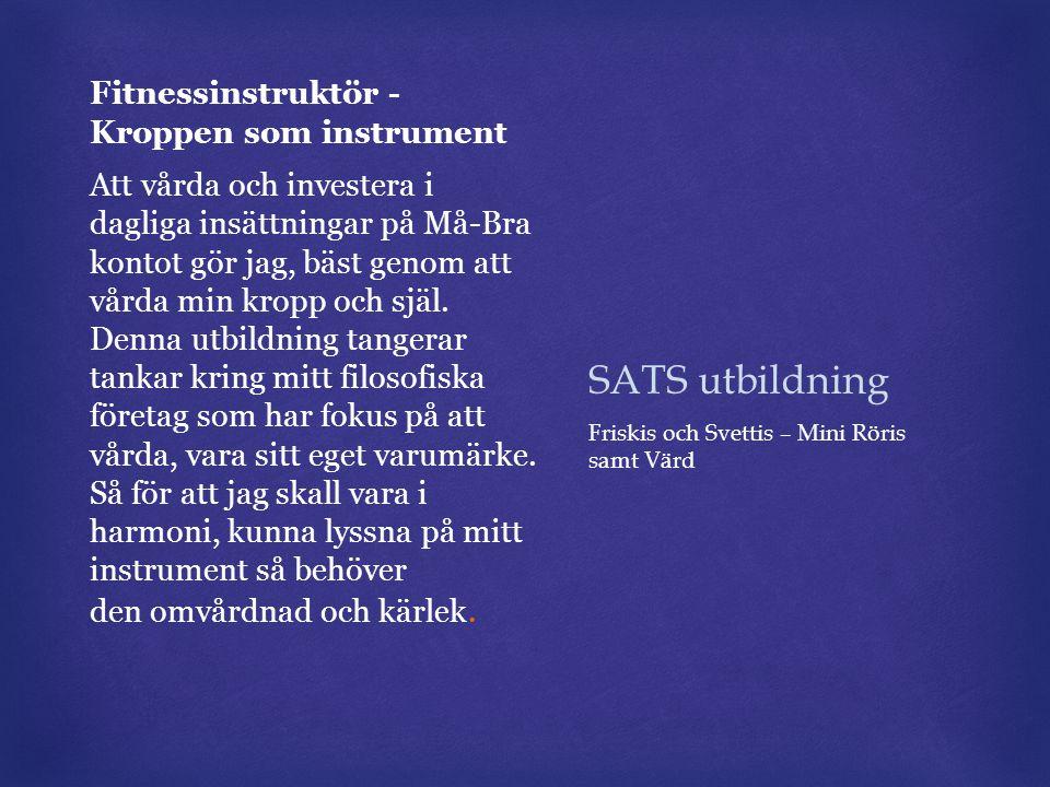 SATS utbildning Fitnessinstruktör - Kroppen som instrument Att vårda och investera i dagliga insättningar på Må-Bra kontot gör jag, bäst genom att vår