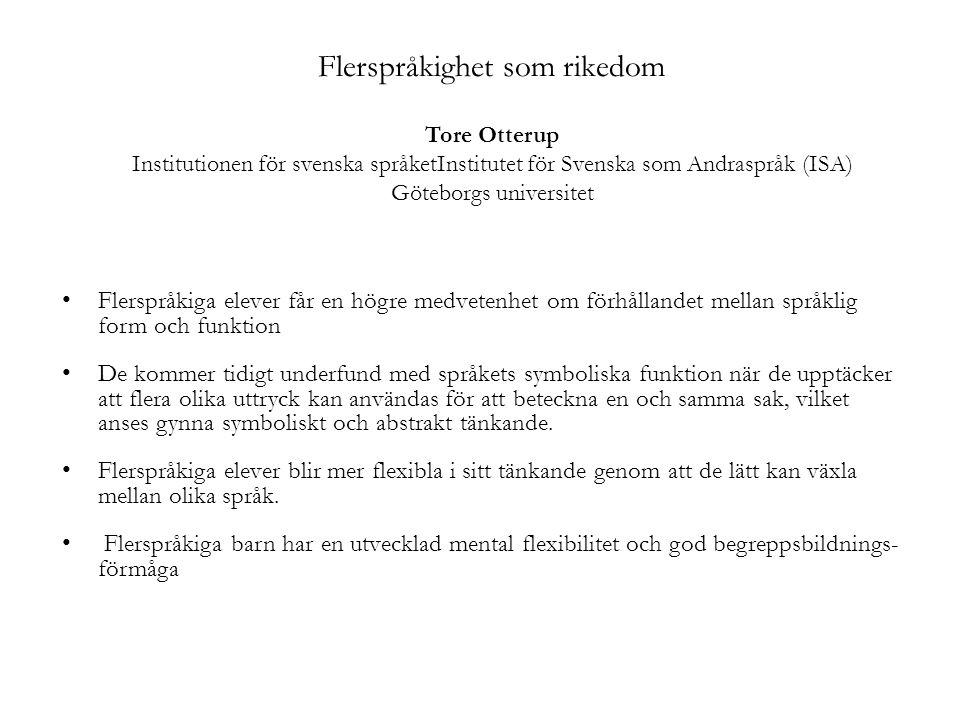 Flerspråkighet som rikedom Tore Otterup Institutionen för svenska språketInstitutet för Svenska som Andraspråk (ISA) Göteborgs universitet Flerspråkig