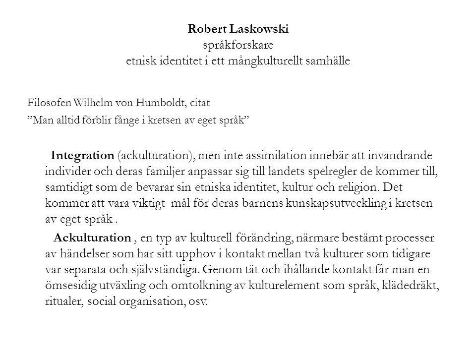 """Robert Laskowski språkforskare etnisk identitet i ett mångkulturellt samhälle Filosofen Wilhelm von Humboldt, citat """"Man alltid förblir fånge i kretse"""