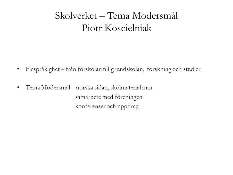 Skolverket – Tema Modersmål Piotr Koscielniak Flespråkighet – från förskolan till grundskolan, forskning och studier Tema Modersmål – norska sidan, sk