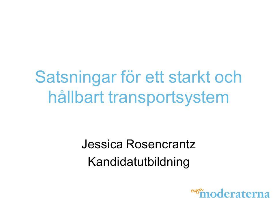 Satsningar för ett starkt och hållbart transportsystem Jessica Rosencrantz Kandidatutbildning