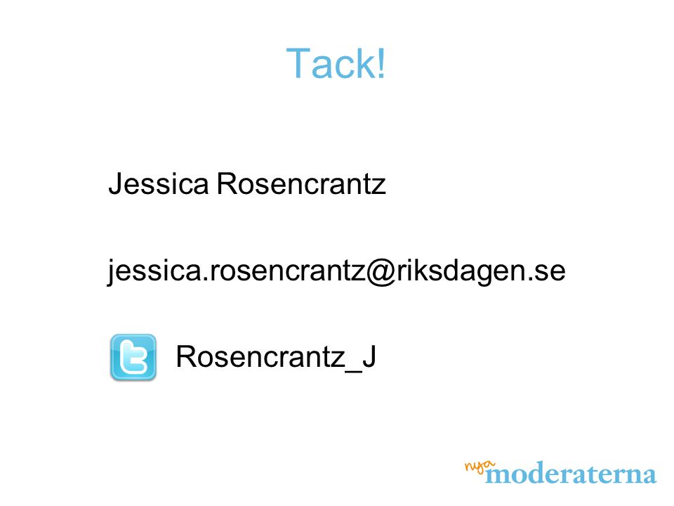 Tack! Jessica Rosencrantz jessica.rosencrantz@riksdagen.se Rosencrantz_J