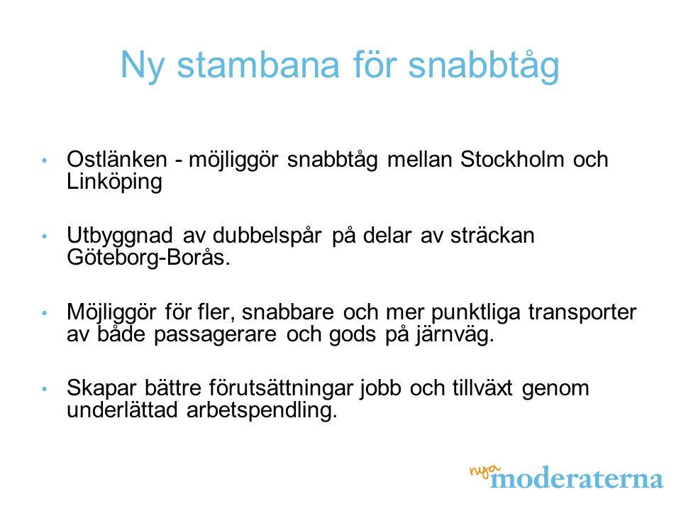 Ny stambana för snabbtåg Ostlänken - möjliggör snabbtåg mellan Stockholm och Linköping Utbyggnad av dubbelspår på delar av sträckan Göteborg-Borås. Mö