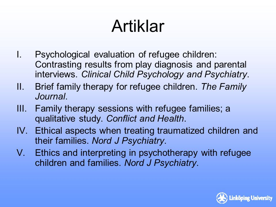 Artiklar I.Psychological evaluation of refugee children: Contrasting results from play diagnosis and parental interviews. Clinical Child Psychology an