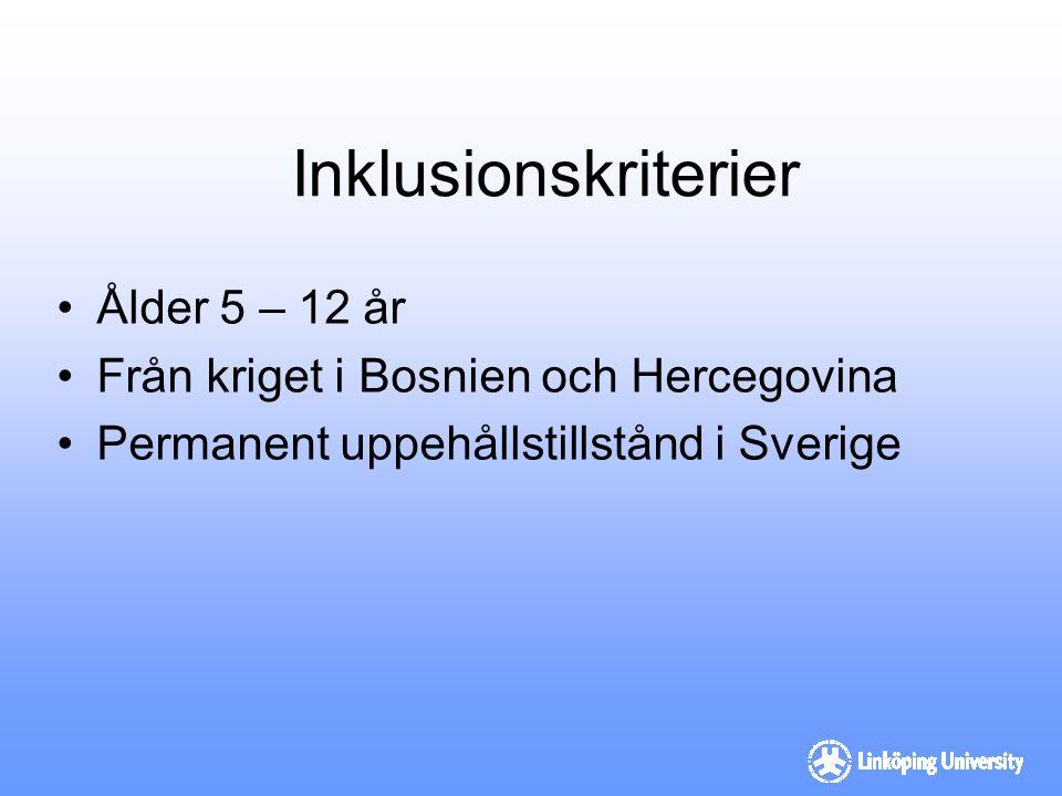 Inklusionskriterier Ålder 5 – 12 år Från kriget i Bosnien och Hercegovina Permanent uppehållstillstånd i Sverige