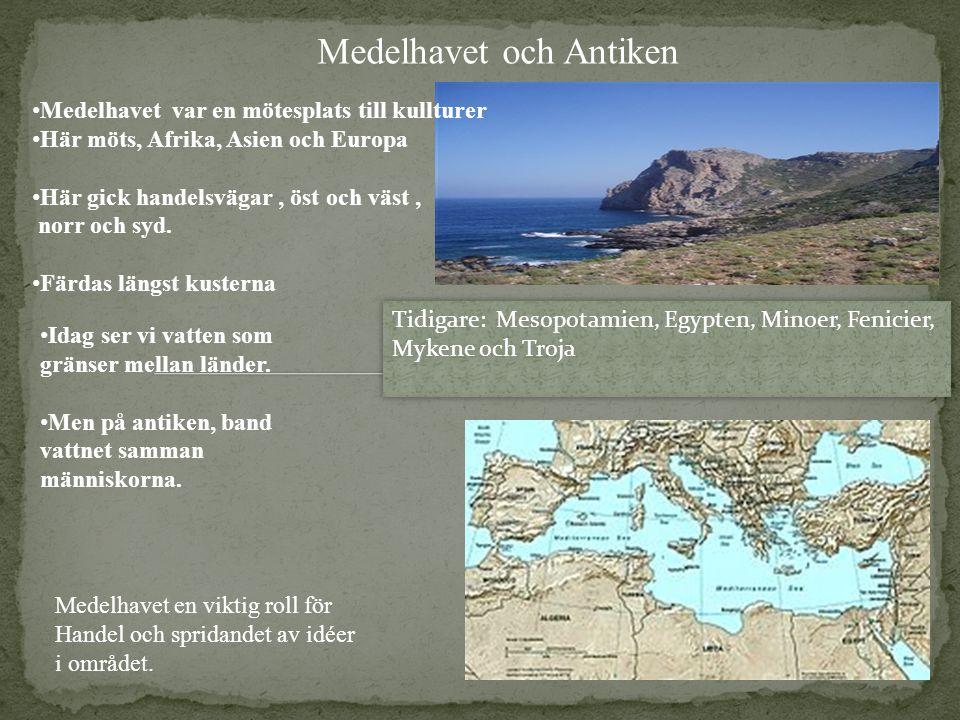 Medelhavet och Antiken Medelhavet var en mötesplats till kullturer Här möts, Afrika, Asien och Europa Här gick handelsvägar, öst och väst, norr och sy