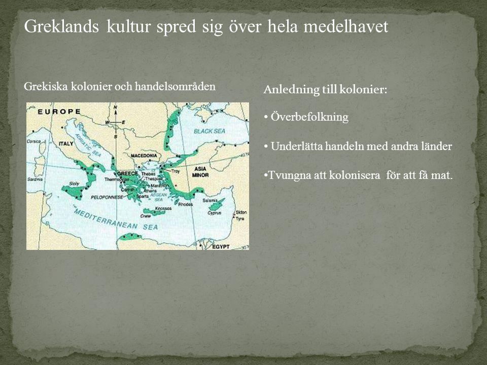 Greklands kultur spred sig över hela medelhavet Grekiska kolonier och handelsområden Överbefolkning Underlätta handeln med andra länder Tvungna att ko