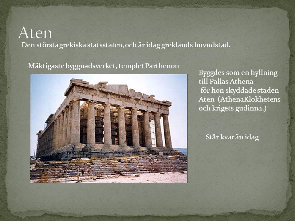 Mäktigaste byggnadsverket, templet Parthenon Står kvar än idag Byggdes som en hyllning till Pallas Athena för hon skyddade staden Aten (AthenaKlokhete