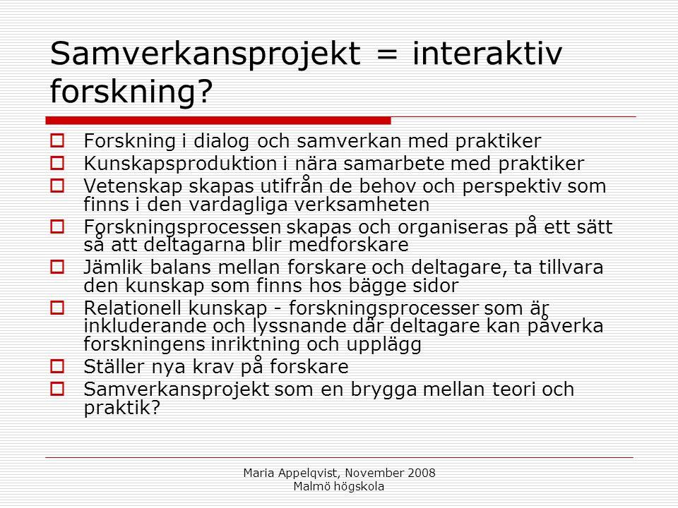 Maria Appelqvist, November 2008 Malmö högskola Samverkansprojekt = interaktiv forskning.