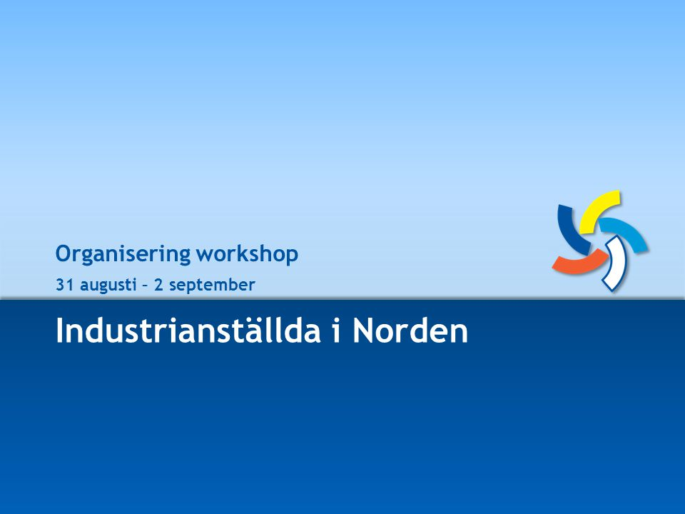 Industrianställda i Norden Organisering workshop 31 augusti – 2 september