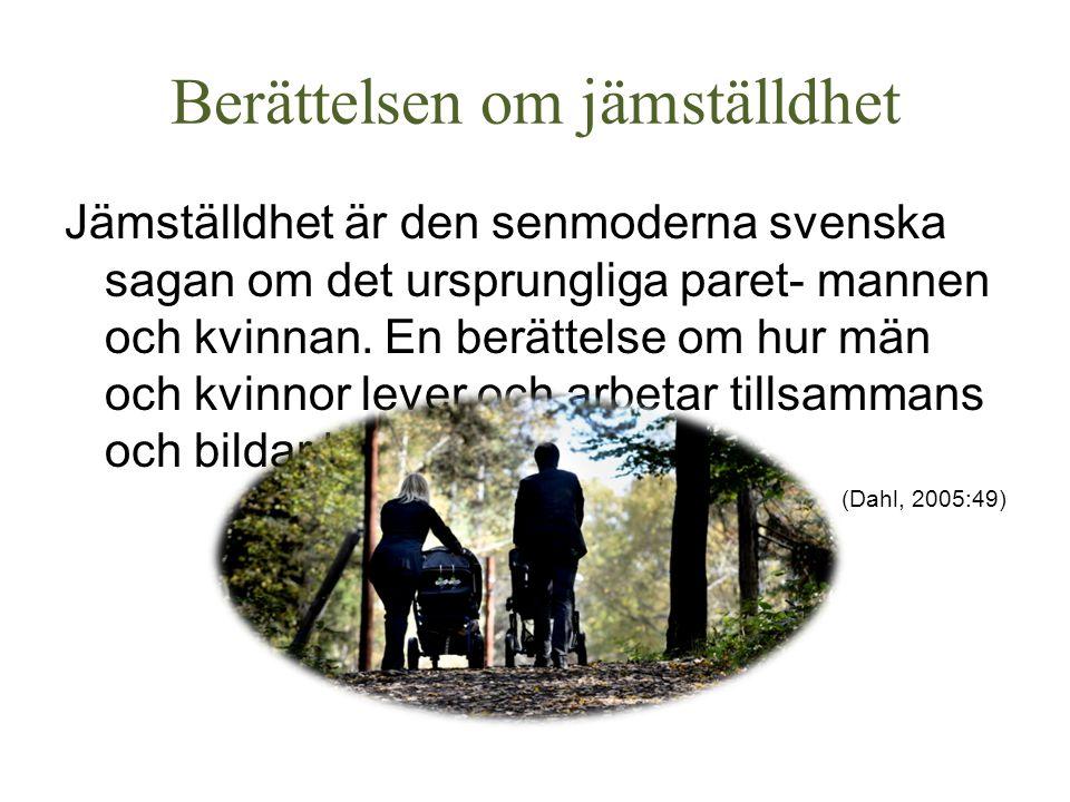 Berättelsen om jämställdhet Jämställdhet är den senmoderna svenska sagan om det ursprungliga paret- mannen och kvinnan. En berättelse om hur män och k