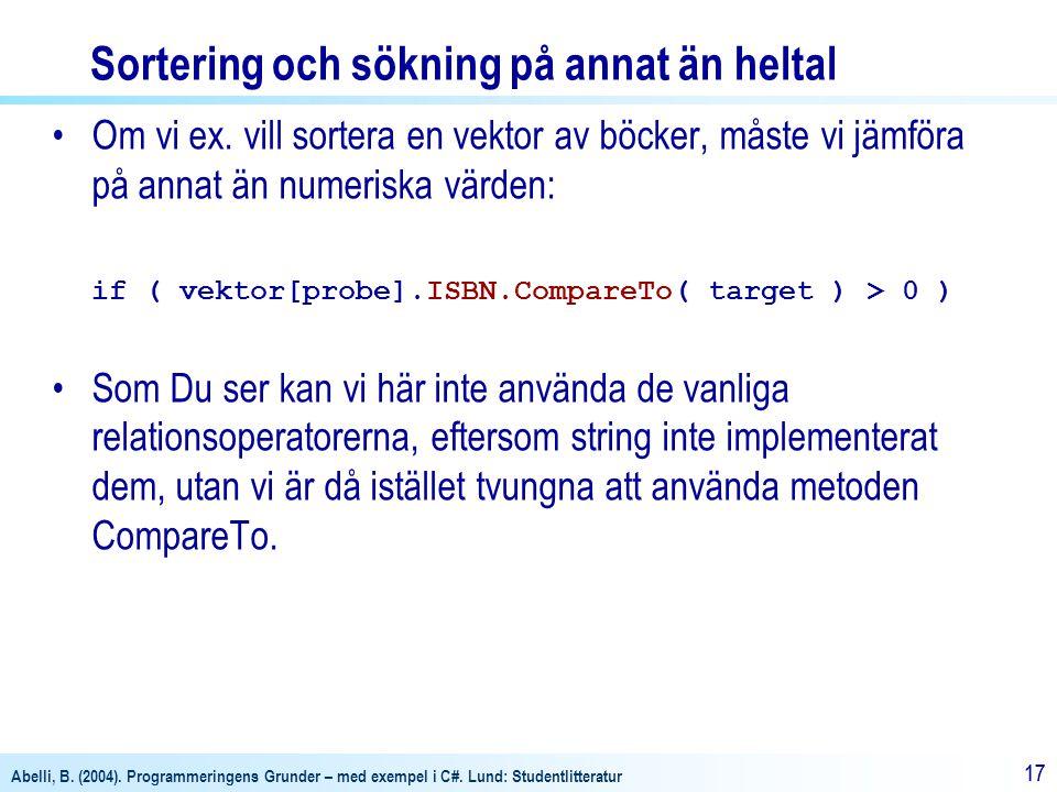 Abelli, B. (2004). Programmeringens Grunder – med exempel i C#. Lund: Studentlitteratur 17 Sortering och sökning på annat än heltal Om vi ex. vill sor