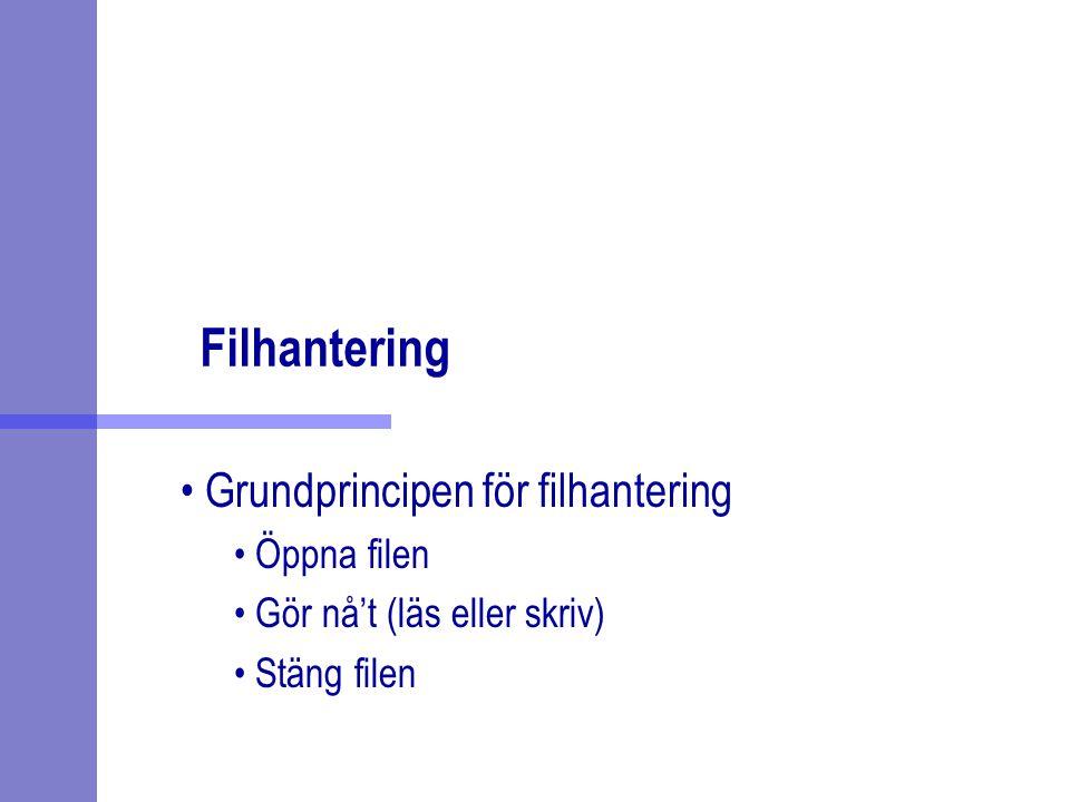 Filhantering Grundprincipen för filhantering Öppna filen Gör nå't (läs eller skriv) Stäng filen