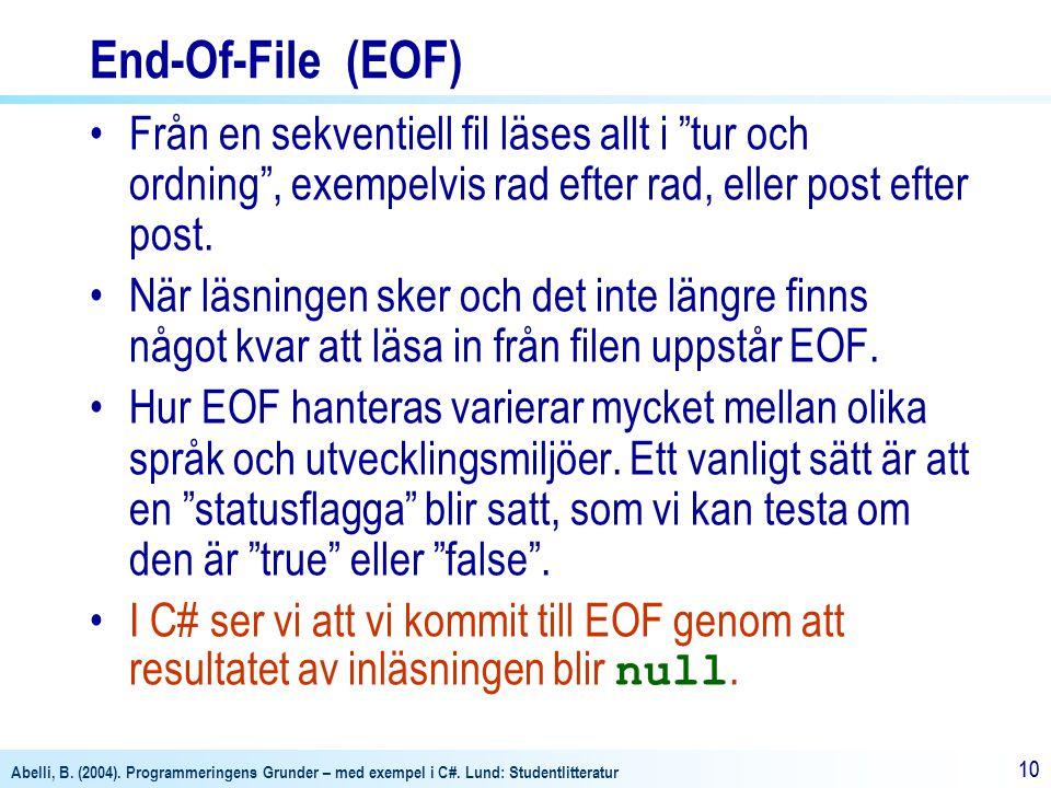 """Abelli, B. (2004). Programmeringens Grunder – med exempel i C#. Lund: Studentlitteratur 10 End-Of-File (EOF) Från en sekventiell fil läses allt i """"tur"""