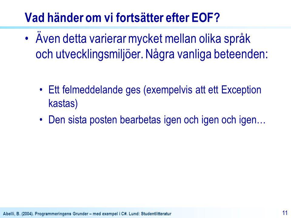 Abelli, B. (2004). Programmeringens Grunder – med exempel i C#. Lund: Studentlitteratur 11 Vad händer om vi fortsätter efter EOF? Även detta varierar