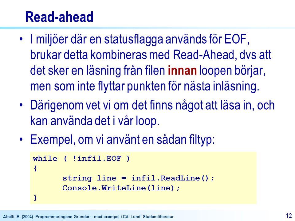 Abelli, B. (2004). Programmeringens Grunder – med exempel i C#. Lund: Studentlitteratur 12 Read-ahead I miljöer där en statusflagga används för EOF, b