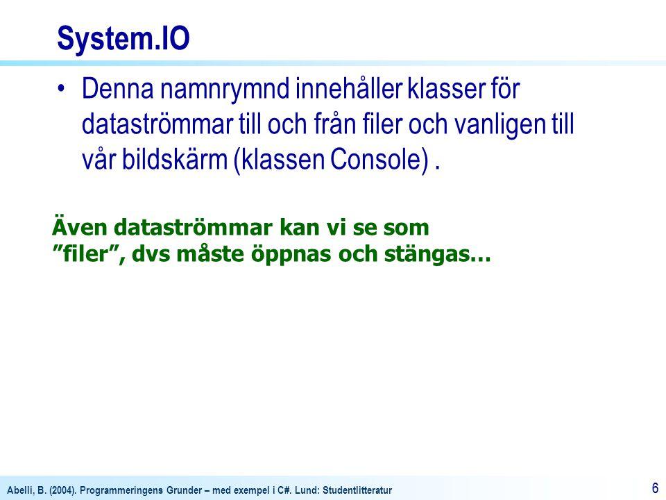 Abelli, B. (2004). Programmeringens Grunder – med exempel i C#. Lund: Studentlitteratur 66 System.IO Denna namnrymnd innehåller klasser för dataströmm