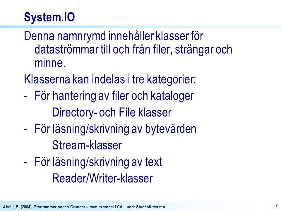 Abelli, B. (2004). Programmeringens Grunder – med exempel i C#. Lund: Studentlitteratur 77 System.IO Denna namnrymd innehåller klasser för dataströmma