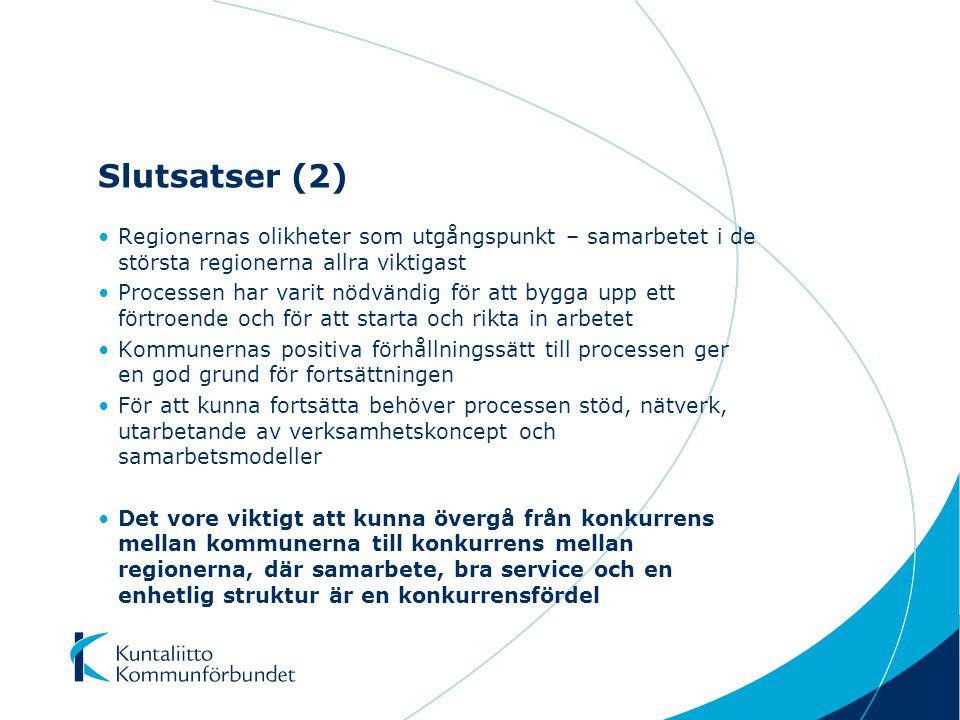 Slutsatser (2) Regionernas olikheter som utgångspunkt – samarbetet i de största regionerna allra viktigast Processen har varit nödvändig för att bygga upp ett förtroende och för att starta och rikta in arbetet Kommunernas positiva förhållningssätt till processen ger en god grund för fortsättningen För att kunna fortsätta behöver processen stöd, nätverk, utarbetande av verksamhetskoncept och samarbetsmodeller Det vore viktigt att kunna övergå från konkurrens mellan kommunerna till konkurrens mellan regionerna, där samarbete, bra service och en enhetlig struktur är en konkurrensfördel