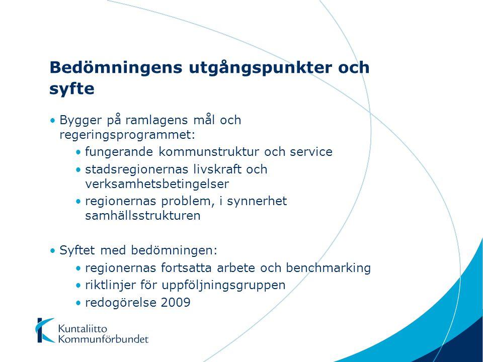 Bedömningens utgångspunkter och syfte Bygger på ramlagens mål och regeringsprogrammet: fungerande kommunstruktur och service stadsregionernas livskraft och verksamhetsbetingelser regionernas problem, i synnerhet samhällsstrukturen Syftet med bedömningen: regionernas fortsatta arbete och benchmarking riktlinjer för uppföljningsgruppen redogörelse 2009