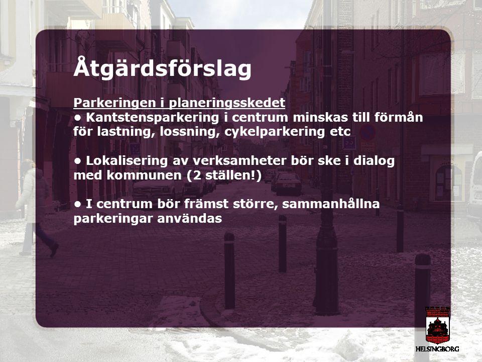 Åtgärdsförslag Parkeringen i planeringsskedet Kantstensparkering i centrum minskas till förmån för lastning, lossning, cykelparkering etc Lokalisering